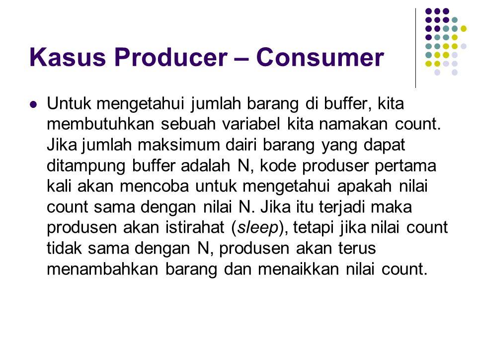 Kasus Producer – Consumer Untuk mengetahui jumlah barang di buffer, kita membutuhkan sebuah variabel kita namakan count. Jika jumlah maksimum dairi ba