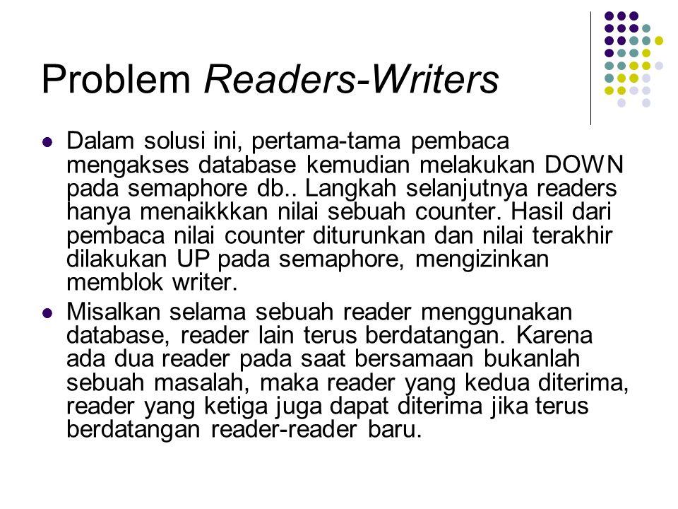 Problem Readers-Writers Dalam solusi ini, pertama-tama pembaca mengakses database kemudian melakukan DOWN pada semaphore db.. Langkah selanjutnya read
