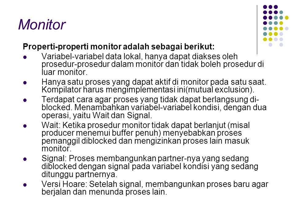 Monitor Properti-properti monitor adalah sebagai berikut: Variabel-variabel data lokal, hanya dapat diakses oleh prosedur-prosedur dalam monitor dan t