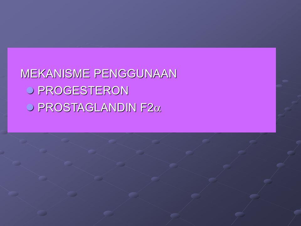 MEKANISME PENGGUNAAN MEKANISME PENGGUNAAN PROGESTERON PROGESTERON PROSTAGLANDIN F2  PROSTAGLANDIN F2 