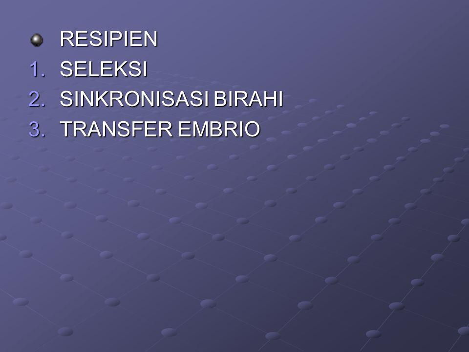 RESIPIEN 1.SELEKSI 2.SINKRONISASI BIRAHI 3.TRANSFER EMBRIO