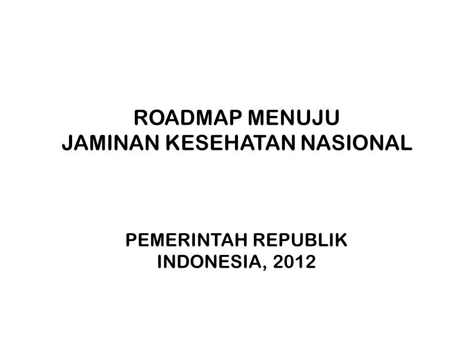 ROADMAP MENUJU JAMINAN KESEHATAN NASIONAL PEMERINTAH REPUBLIK INDONESIA, 2012
