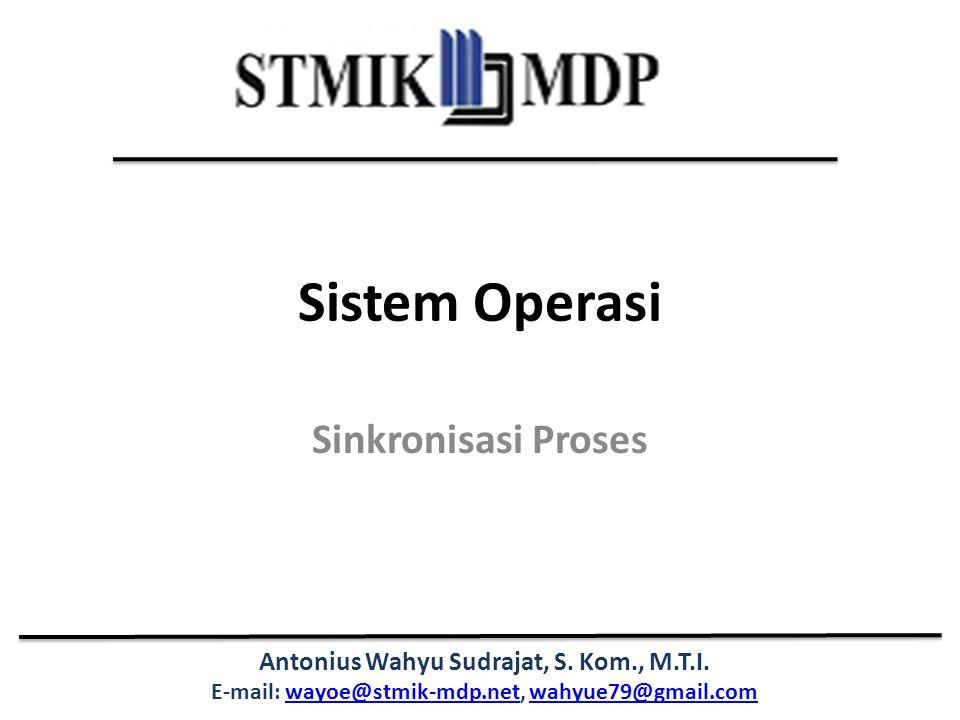 Antonius Wahyu Sudrajat, S. Kom., M.T.I. E-mail: wayoe@stmik-mdp.net, wahyue79@gmail.comwayoe@stmik-mdp.netwahyue79@gmail.com Sistem Operasi Sinkronis