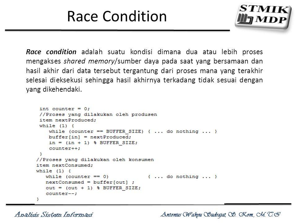 Analisis Sistem Informasi Antonius Wahyu Sudrajat, S. Kom., M.T.I Race Condition Race condition adalah suatu kondisi dimana dua atau lebih proses meng
