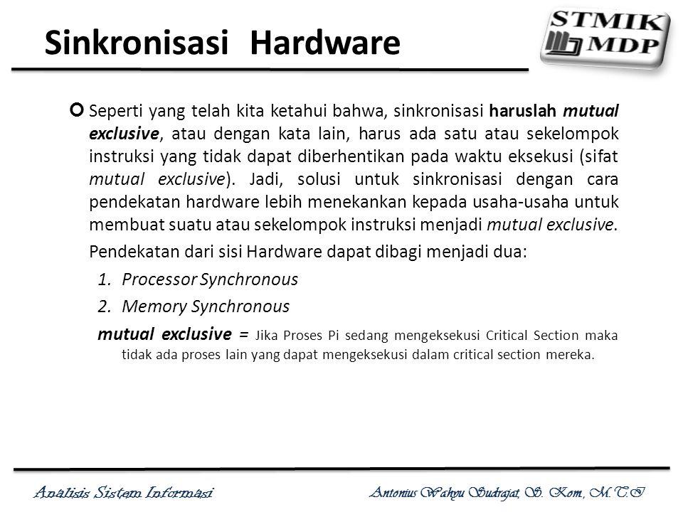 Analisis Sistem Informasi Antonius Wahyu Sudrajat, S. Kom., M.T.I Sinkronisasi Hardware Seperti yang telah kita ketahui bahwa, sinkronisasi haruslah m