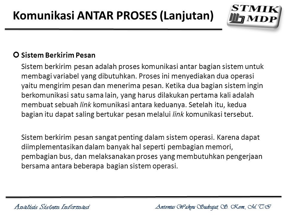 Analisis Sistem Informasi Antonius Wahyu Sudrajat, S. Kom., M.T.I Komunikasi ANTAR PROSES (Lanjutan) Sistem Berkirim Pesan Sistem berkirim pesan adala