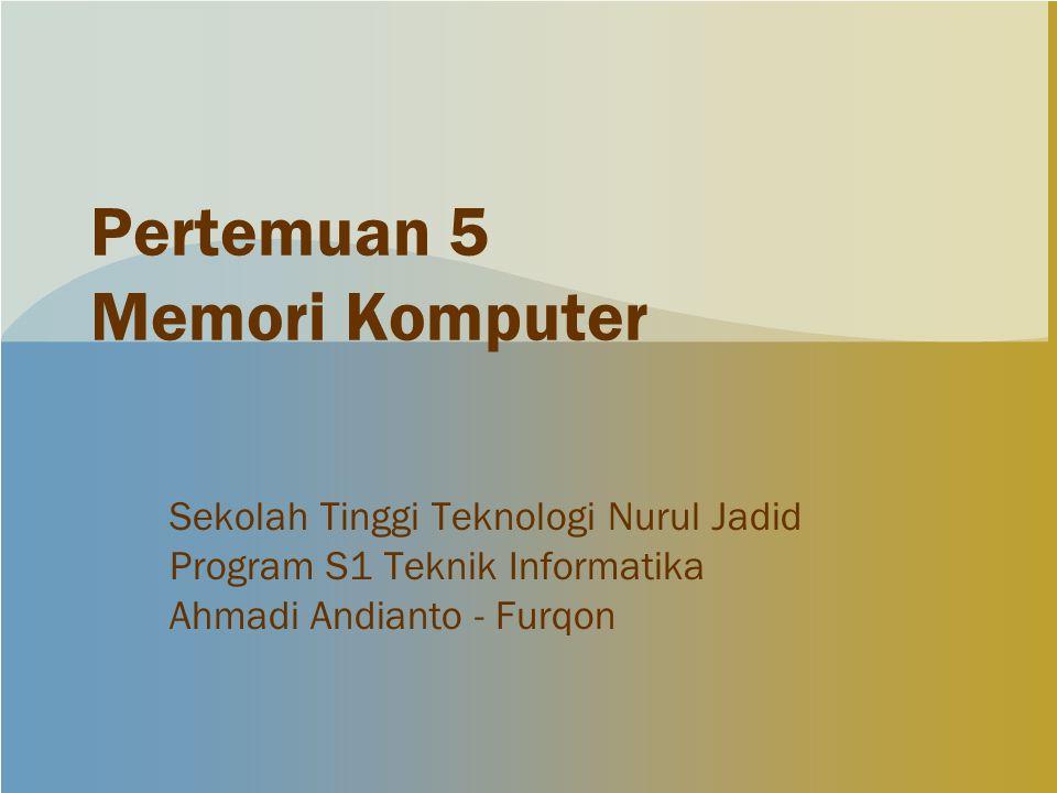 Pertemuan 5 Memori Komputer Sekolah Tinggi Teknologi Nurul Jadid Program S1 Teknik Informatika Ahmadi Andianto - Furqon