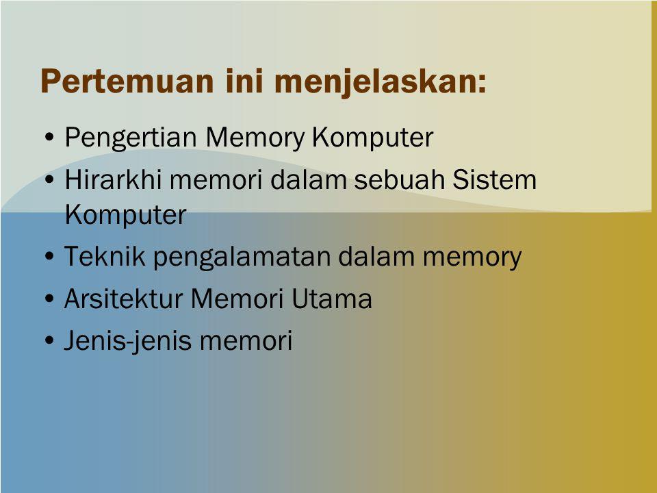 Pertemuan ini menjelaskan: Pengertian Memory Komputer Hirarkhi memori dalam sebuah Sistem Komputer Teknik pengalamatan dalam memory Arsitektur Memori Utama Jenis-jenis memori