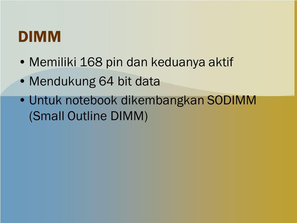 DIMM Memiliki 168 pin dan keduanya aktif Mendukung 64 bit data Untuk notebook dikembangkan SODIMM (Small Outline DIMM)