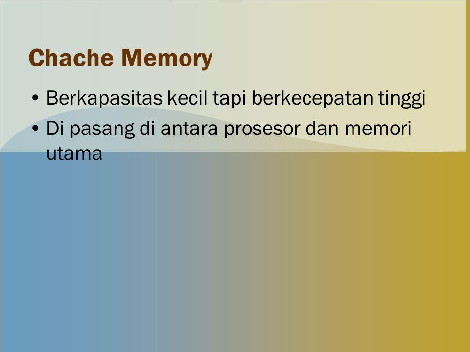 Chache Memory Berkapasitas kecil tapi berkecepatan tinggi Di pasang di antara prosesor dan memori utama