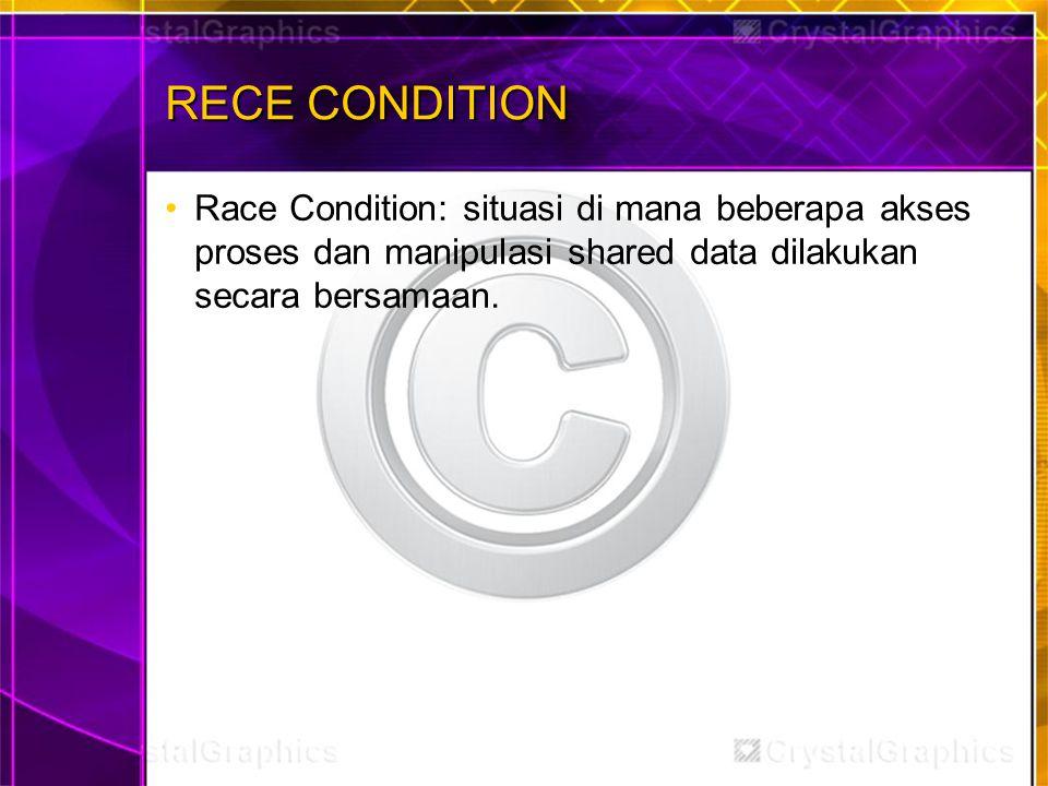 RECE CONDITION Race Condition: situasi di mana beberapa akses proses dan manipulasi shared data dilakukan secara bersamaan.