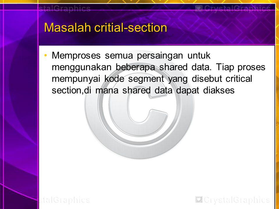 Masalah critial-section Memproses semua persaingan untuk menggunakan beberapa shared data.
