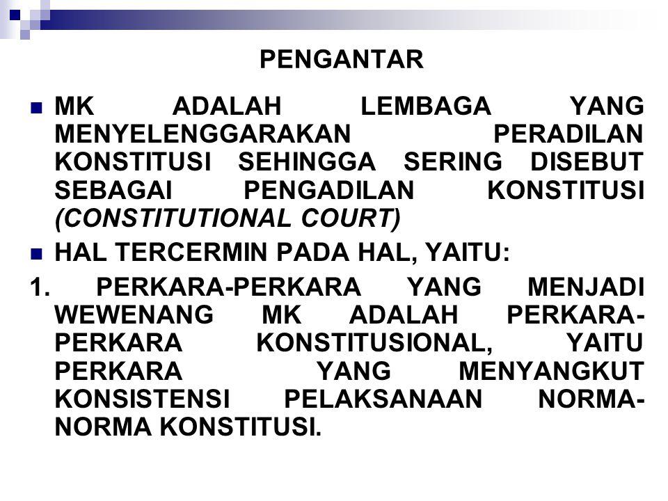 PENGANTAR MK ADALAH LEMBAGA YANG MENYELENGGARAKAN PERADILAN KONSTITUSI SEHINGGA SERING DISEBUT SEBAGAI PENGADILAN KONSTITUSI (CONSTITUTIONAL COURT) HA