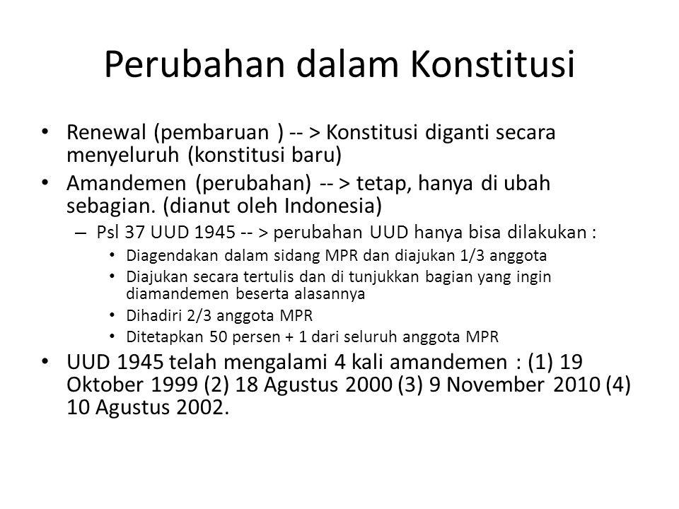 Perubahan dalam Konstitusi Renewal (pembaruan ) -- > Konstitusi diganti secara menyeluruh (konstitusi baru) Amandemen (perubahan) -- > tetap, hanya di