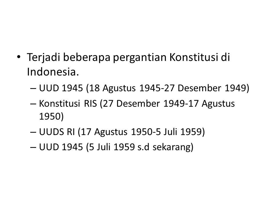 Terjadi beberapa pergantian Konstitusi di Indonesia. – UUD 1945 (18 Agustus 1945-27 Desember 1949) – Konstitusi RIS (27 Desember 1949-17 Agustus 1950)