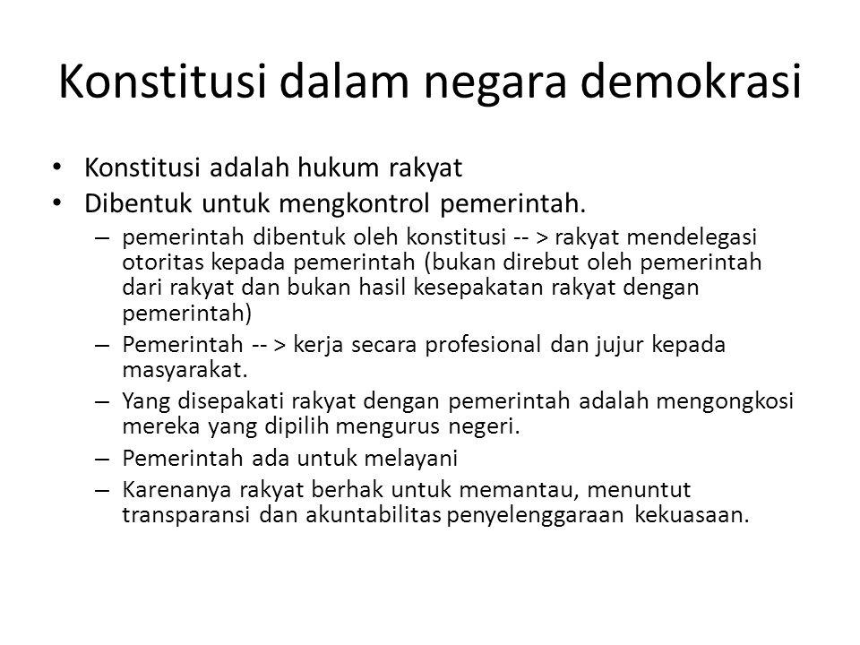 Konstitusi dalam negara demokrasi Konstitusi adalah hukum rakyat Dibentuk untuk mengkontrol pemerintah. – pemerintah dibentuk oleh konstitusi -- > rak