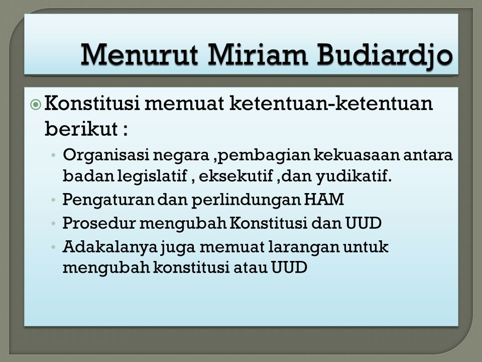  Konstitusi memuat ketentuan-ketentuan berikut : Organisasi negara,pembagian kekuasaan antara badan legislatif, eksekutif,dan yudikatif. Pengaturan d
