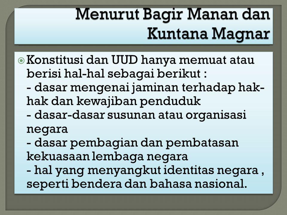  Konstitusi dan UUD hanya memuat atau berisi hal-hal sebagai berikut : - dasar mengenai jaminan terhadap hak- hak dan kewajiban penduduk - dasar-dasa