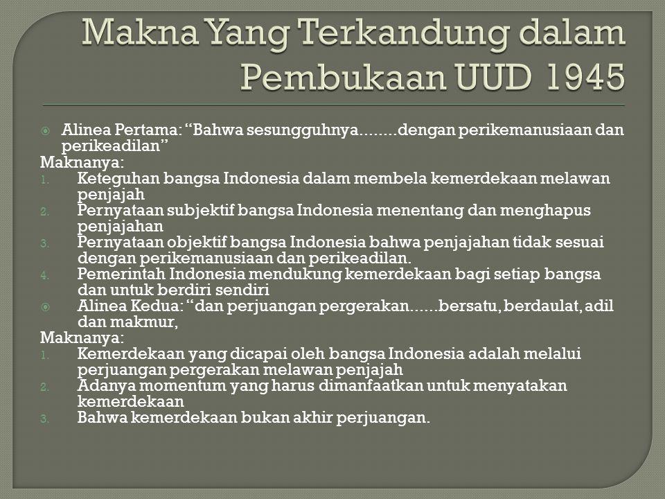 " Alinea Pertama: ""Bahwa sesungguhnya........dengan perikemanusiaan dan perikeadilan"" Maknanya: 1. Keteguhan bangsa Indonesia dalam membela kemerdekaa"