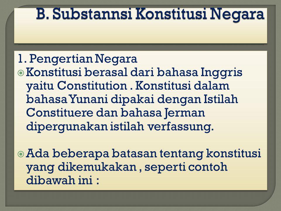 1. Pengertian Negara  Konstitusi berasal dari bahasa Inggris yaitu Constitution. Konstitusi dalam bahasa Yunani dipakai dengan Istilah Constituere da