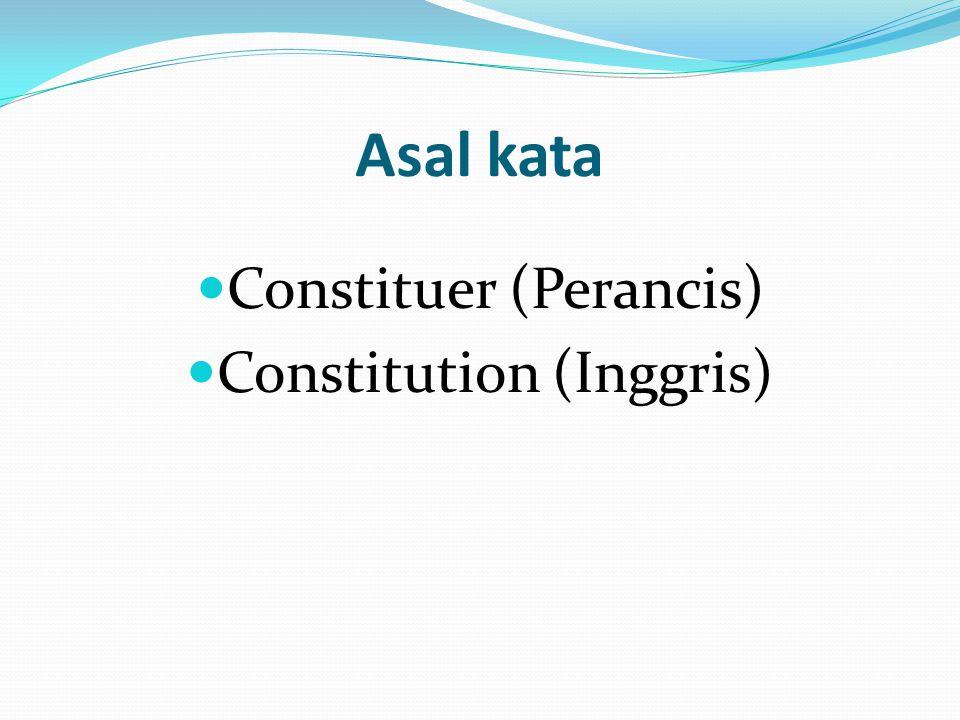 Asal kata Constituer (Perancis) Constitution (Inggris)