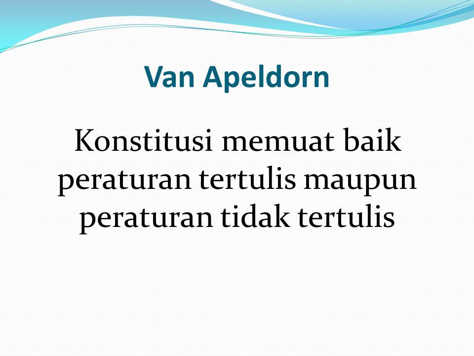 Van Apeldorn Konstitusi memuat baik peraturan tertulis maupun peraturan tidak tertulis