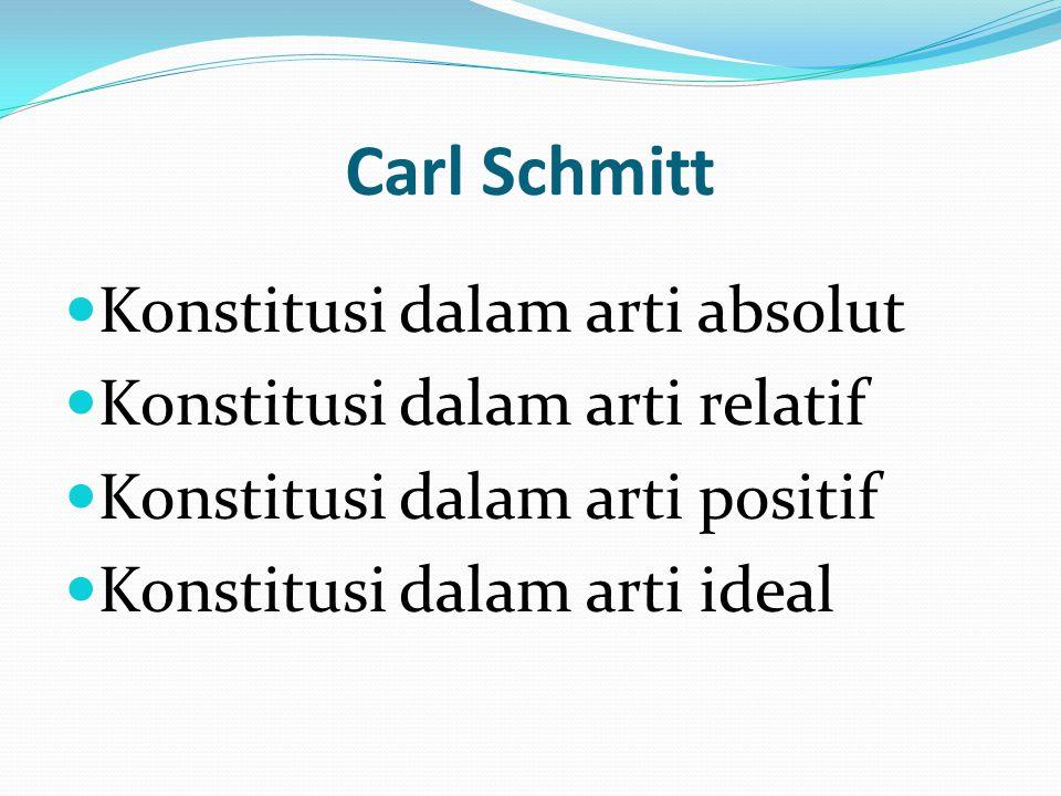 Carl Schmitt Konstitusi dalam arti absolut Konstitusi dalam arti relatif Konstitusi dalam arti positif Konstitusi dalam arti ideal