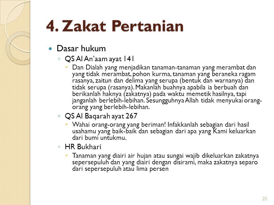 4. Zakat Pertanian Dasar hukum ◦ QS Al An'aam ayat 141  Dan Dialah yang menjadikan tanaman-tanaman yang merambat dan yang tidak merambat, pohon kurma