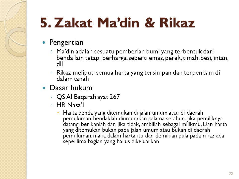 5. Zakat Ma'din & Rikaz Pengertian ◦ Ma'din adalah sesuatu pemberian bumi yang terbentuk dari benda lain tetapi berharga, seperti emas, perak, timah,