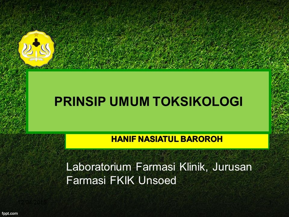PRINSIP UMUM TOKSIKOLOGI Laboratorium Farmasi Klinik, Jurusan Farmasi FKIK Unsoed 12/04/20151