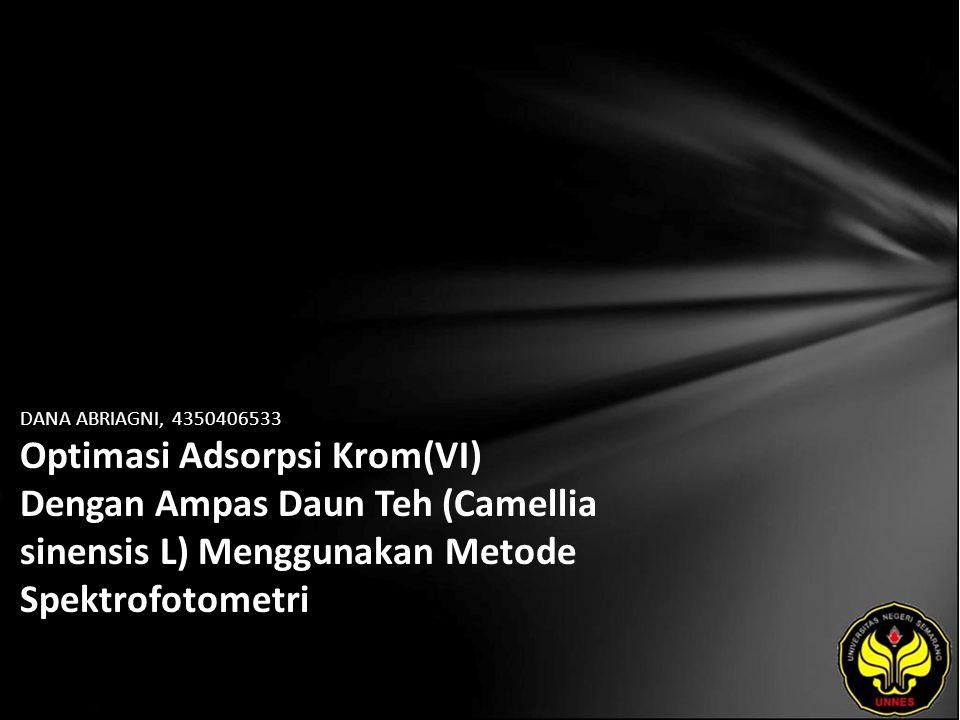 DANA ABRIAGNI, 4350406533 Optimasi Adsorpsi Krom(VI) Dengan Ampas Daun Teh (Camellia sinensis L) Menggunakan Metode Spektrofotometri