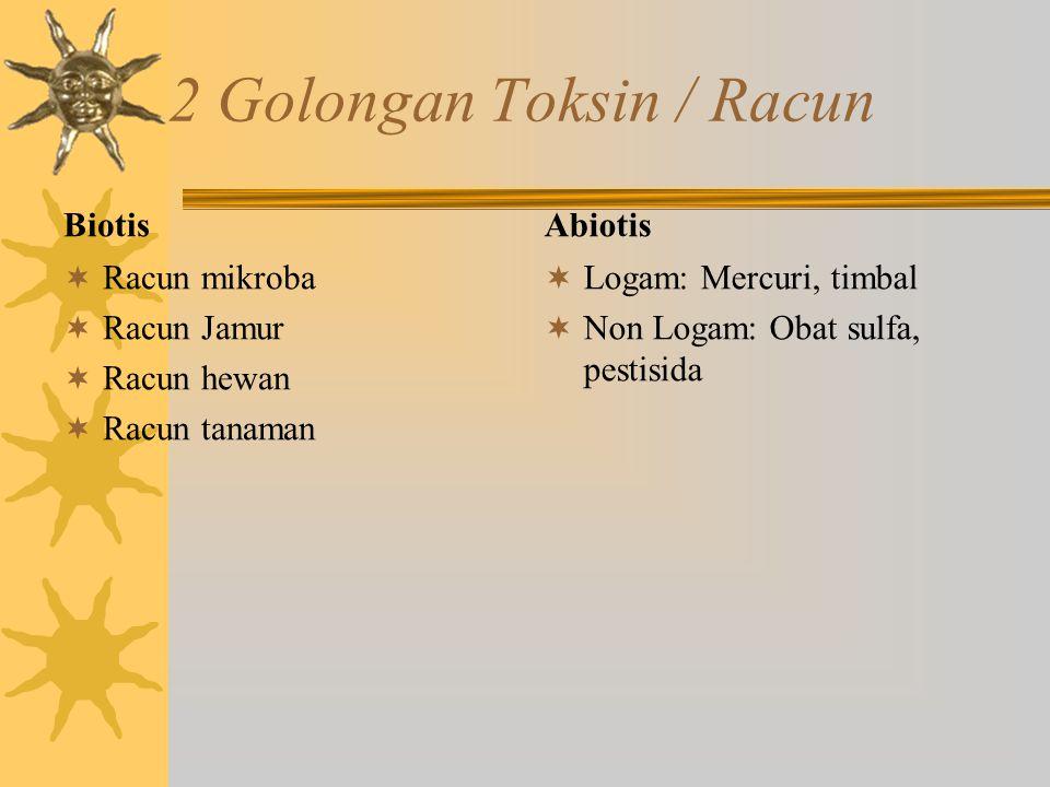 2 Golongan Toksin / Racun Biotis  Racun mikroba  Racun Jamur  Racun hewan  Racun tanaman Abiotis  Logam: Mercuri, timbal  Non Logam: Obat sulfa,