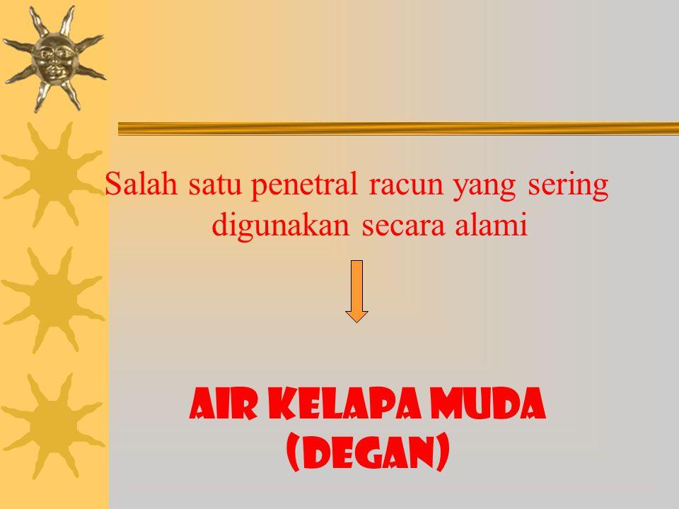 Salah satu penetral racun yang sering digunakan secara alami AIR KELAPA MUDA (DEGAN)