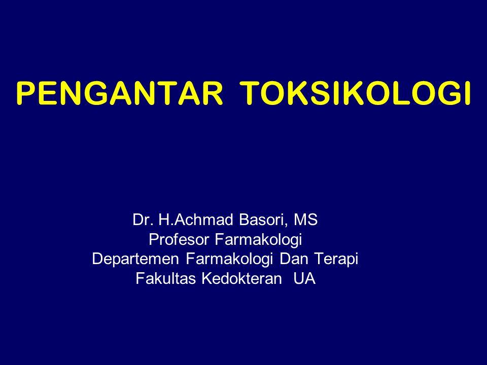 PENGANTAR TOKSIKOLOGI Dr. H.Achmad Basori, MS Profesor Farmakologi Departemen Farmakologi Dan Terapi Fakultas Kedokteran UA