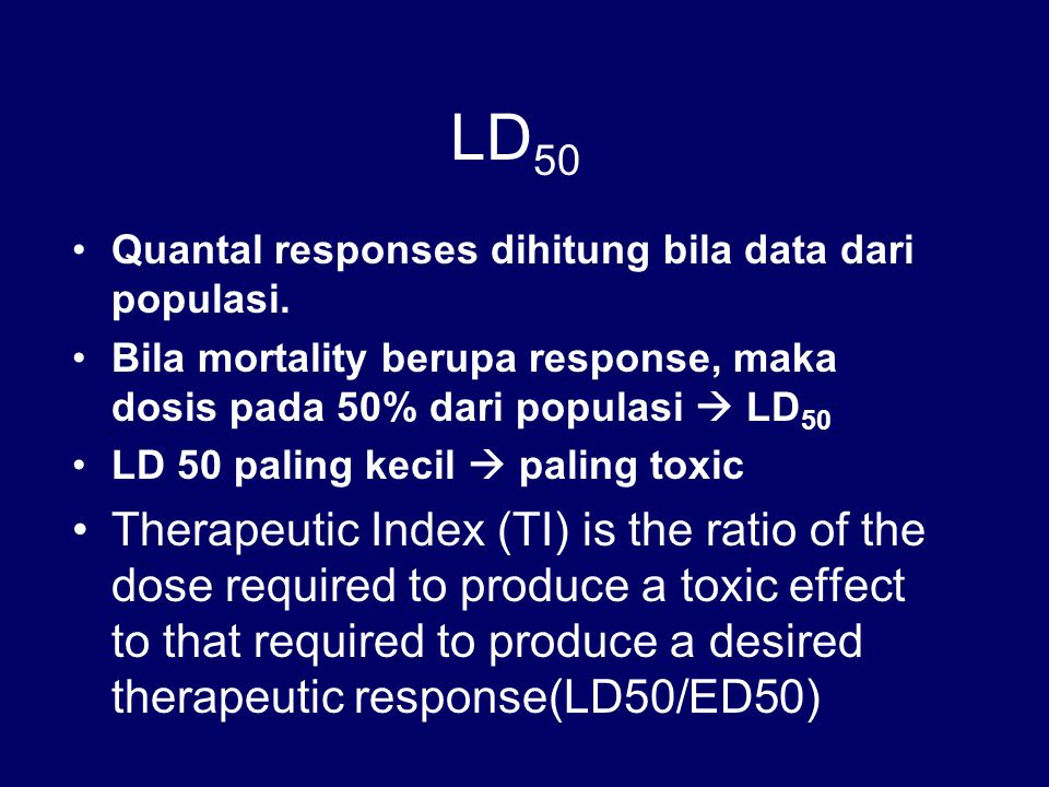 LD 50 Quantal responses dihitung bila data dari populasi. Bila mortality berupa response, maka dosis pada 50% dari populasi  LD 50 LD 50 paling kecil