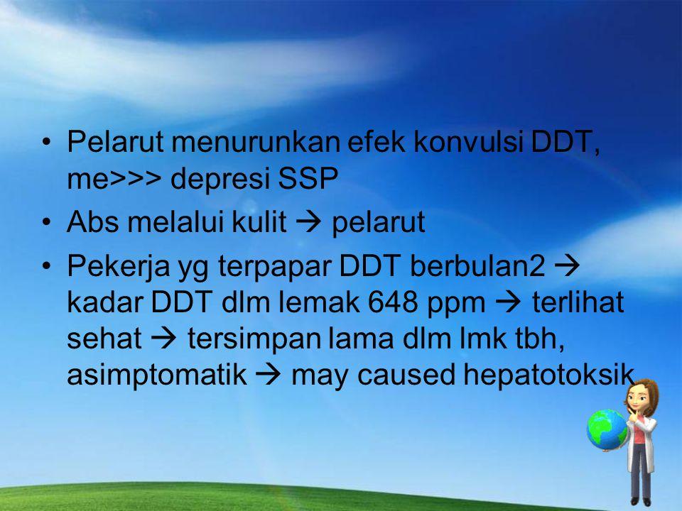 Organochlorin Gejala yang terlihat pada intoksikasi DDT adalah sebagai berikut:  Nausea, vomitus  Paresthesis pada lidah, bibir dan muka  Iritabili