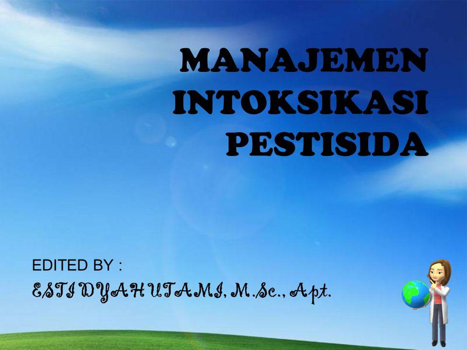 MANAJEMEN INTOKSIKASI PESTISIDA EDITED BY : ESTI DYAH UTAMI, M.Sc., Apt.
