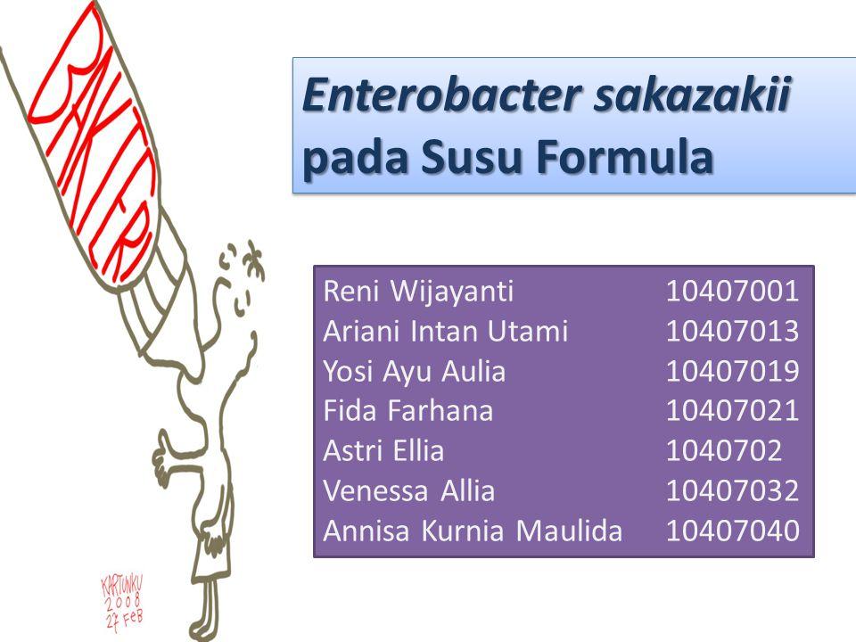 Enterobacter sakazakii pada Susu Formula Reni Wijayanti 10407001 Ariani Intan Utami 10407013 Yosi Ayu Aulia 10407019 Fida Farhana 10407021 Astri Ellia 1040702 Venessa Allia 10407032 Annisa Kurnia Maulida 10407040