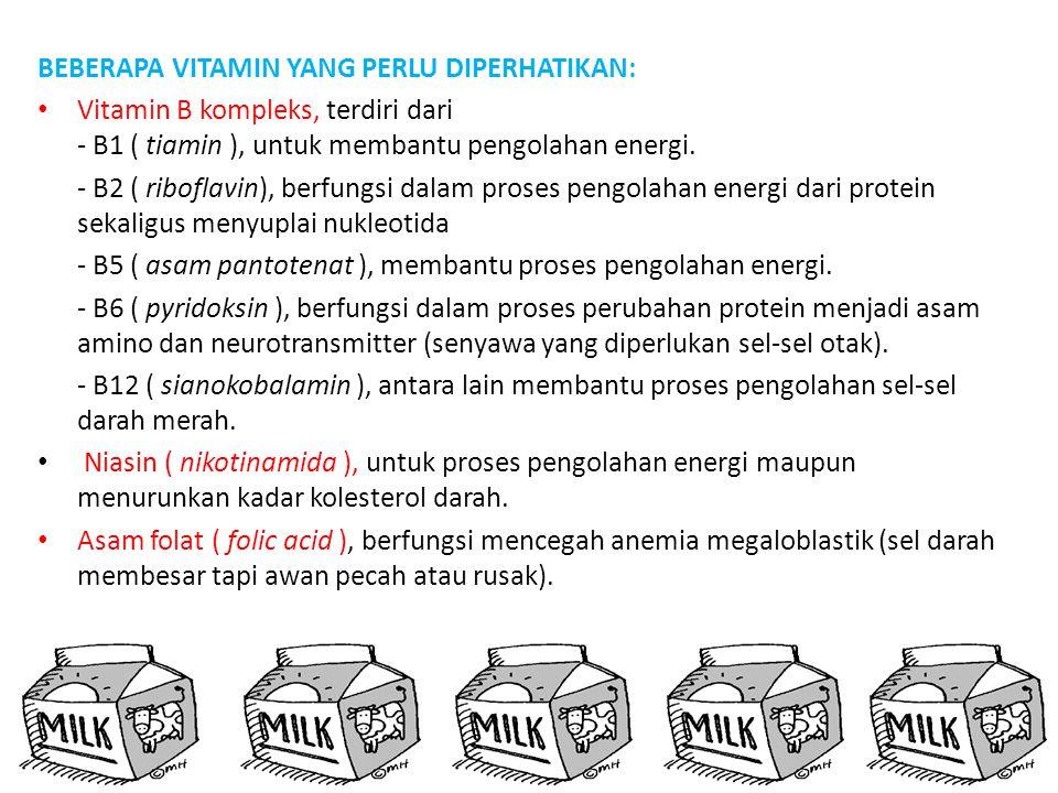 BEBERAPA VITAMIN YANG PERLU DIPERHATIKAN: Vitamin B kompleks, terdiri dari - B1 ( tiamin ), untuk membantu pengolahan energi. - B2 ( riboflavin), berf