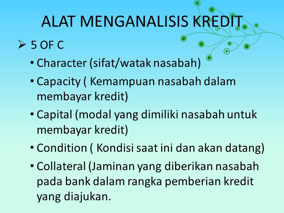 ALAT MENGANALISIS KREDIT  5 OF C Character (sifat/watak nasabah) Capacity ( Kemampuan nasabah dalam membayar kredit) Capital (modal yang dimiliki nas