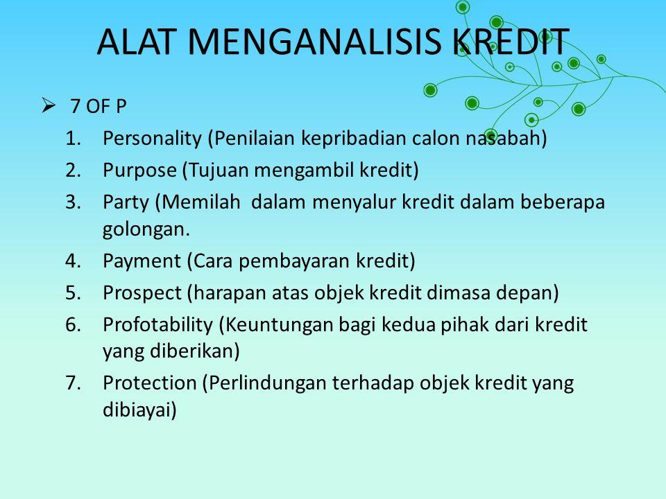 ALAT MENGANALISIS KREDIT  7 OF P 1.Personality (Penilaian kepribadian calon nasabah) 2.Purpose (Tujuan mengambil kredit) 3.Party (Memilah dalam menya