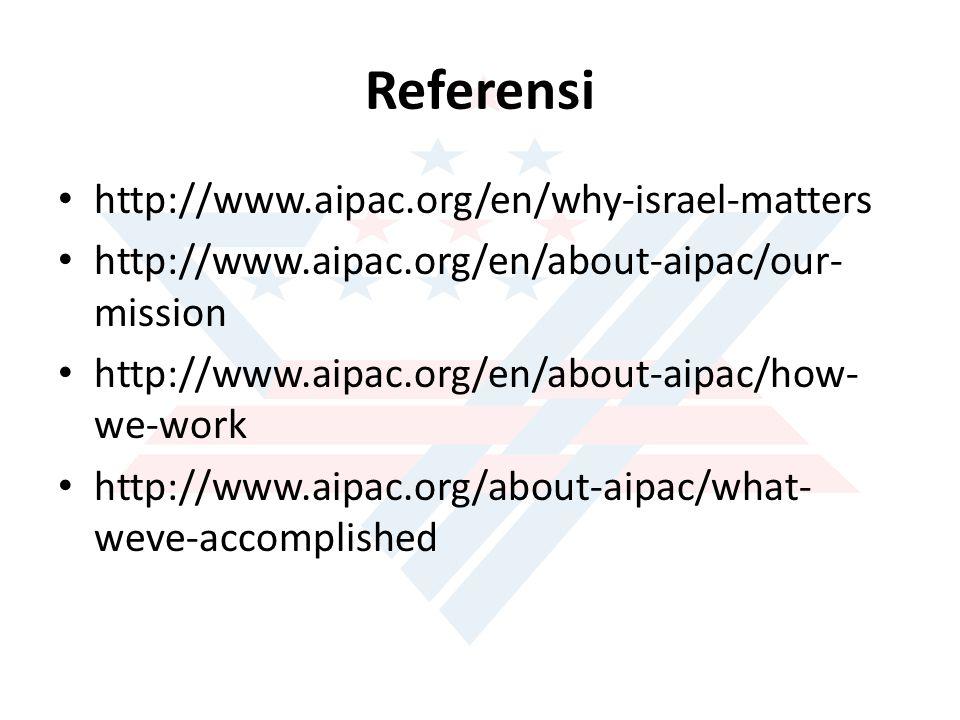 Referensi http://www.aipac.org/en/why-israel-matters http://www.aipac.org/en/about-aipac/our- mission http://www.aipac.org/en/about-aipac/how- we-work http://www.aipac.org/about-aipac/what- weve-accomplished