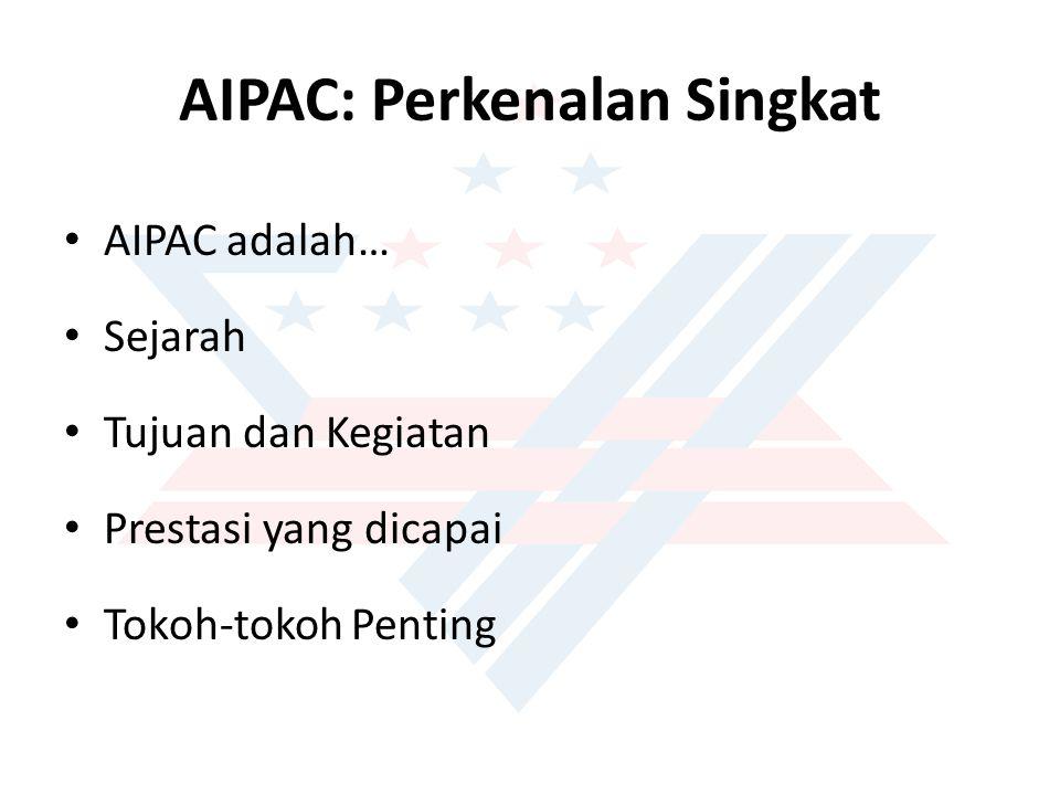 AIPAC adalah… Kelompok kepentingan yang memperjuangkan kepentingan-kepentingan pro-Israel di Kongres dan House di Amerika Serikat (America's Pro- Israel lobby) Salah satu kelompok lobi terkuat di Amerika Serikat Kelompok yang berbasis massa, anggotanya berasal dari berbagai kalangan; bisa berasal dari Demokrat, Republik, maupun independen Presiden AIPAC saat ini adalah Michael Kessen