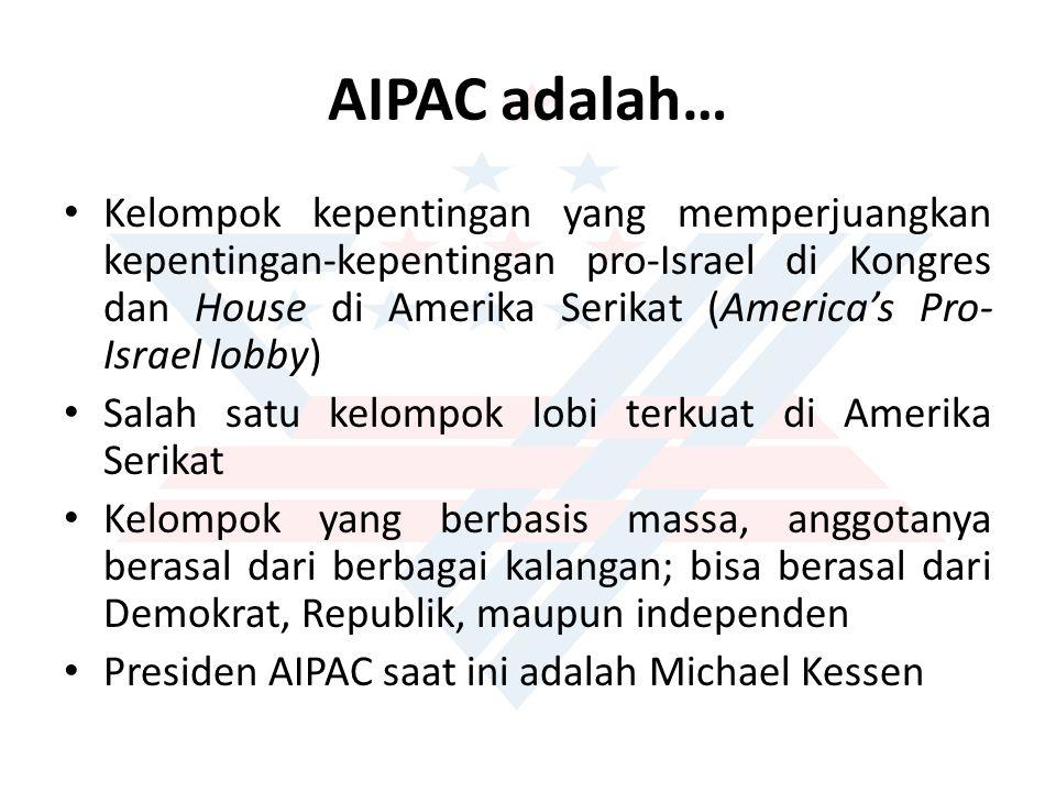 AIPAC adalah… Kelompok kepentingan yang memperjuangkan kepentingan-kepentingan pro-Israel di Kongres dan House di Amerika Serikat (America's Pro- Isra