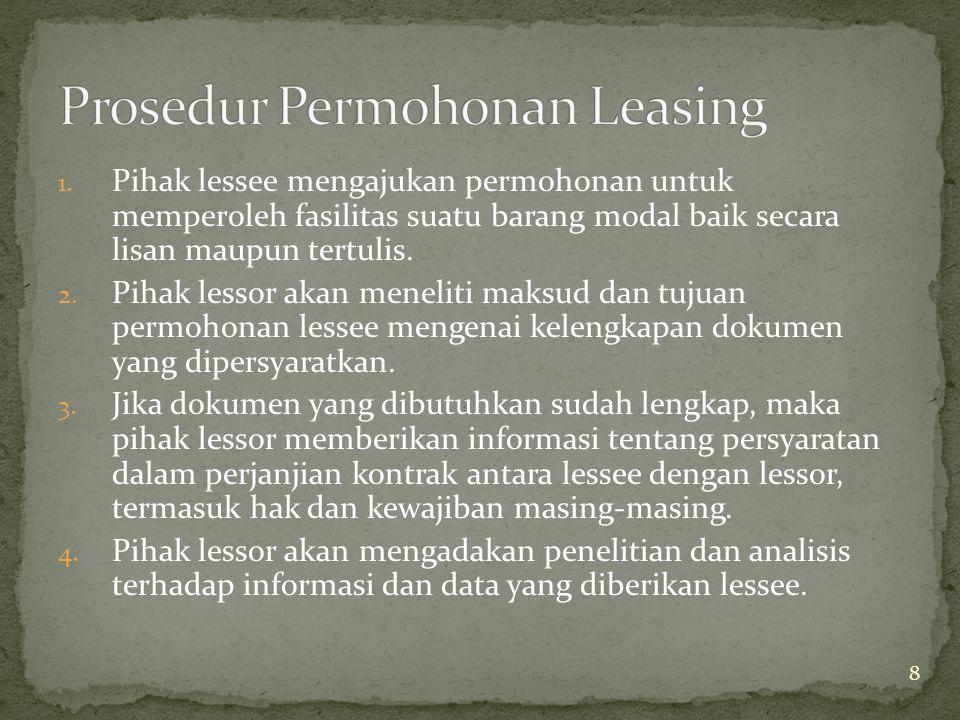 1. Pihak lessee mengajukan permohonan untuk memperoleh fasilitas suatu barang modal baik secara lisan maupun tertulis. 2. Pihak lessor akan meneliti m