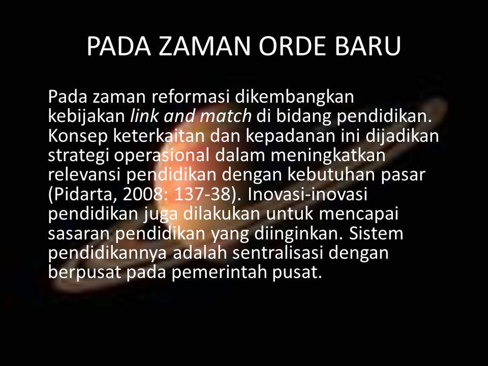 PADA ZAMAN ORDE BARU Pada zaman reformasi dikembangkan kebijakan link and match di bidang pendidikan. Konsep keterkaitan dan kepadanan ini dijadikan s