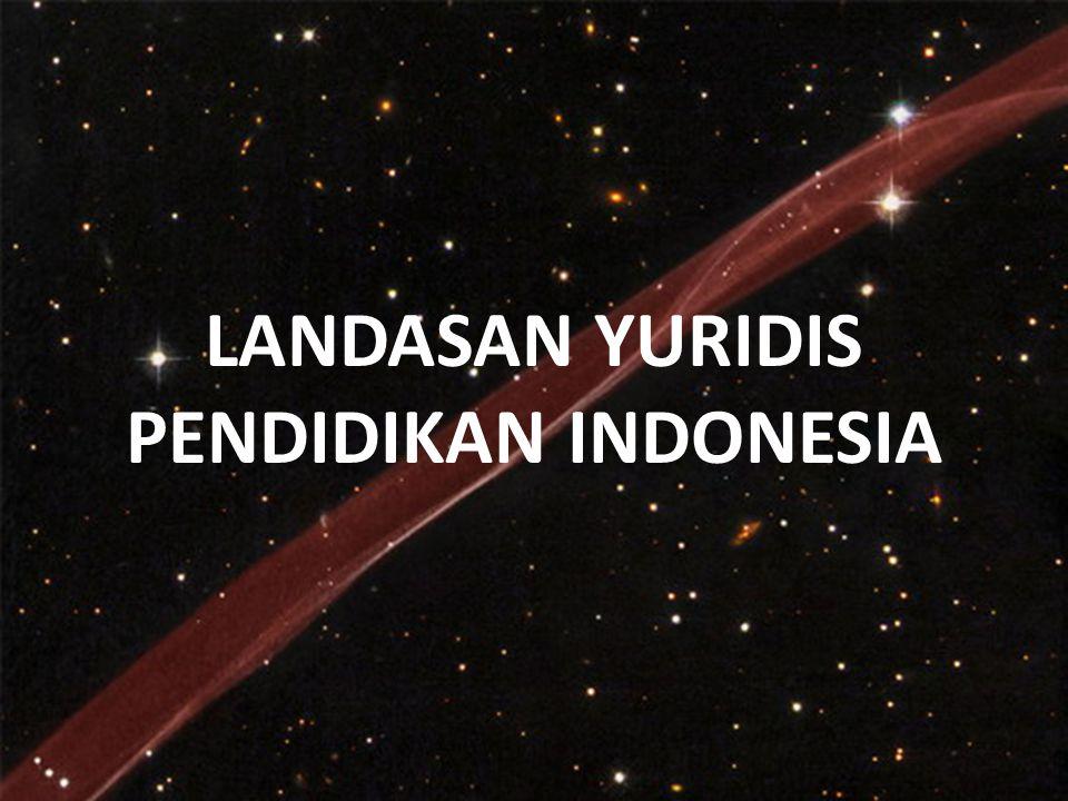 LANDASAN YURIDIS PENDIDIKAN INDONESIA