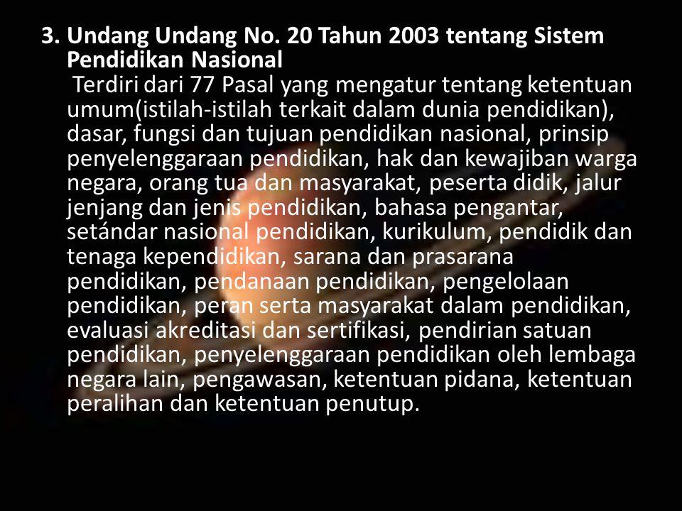 3. Undang Undang No. 20 Tahun 2003 tentang Sistem Pendidikan Nasional Terdiri dari 77 Pasal yang mengatur tentang ketentuan umum(istilah-istilah terka