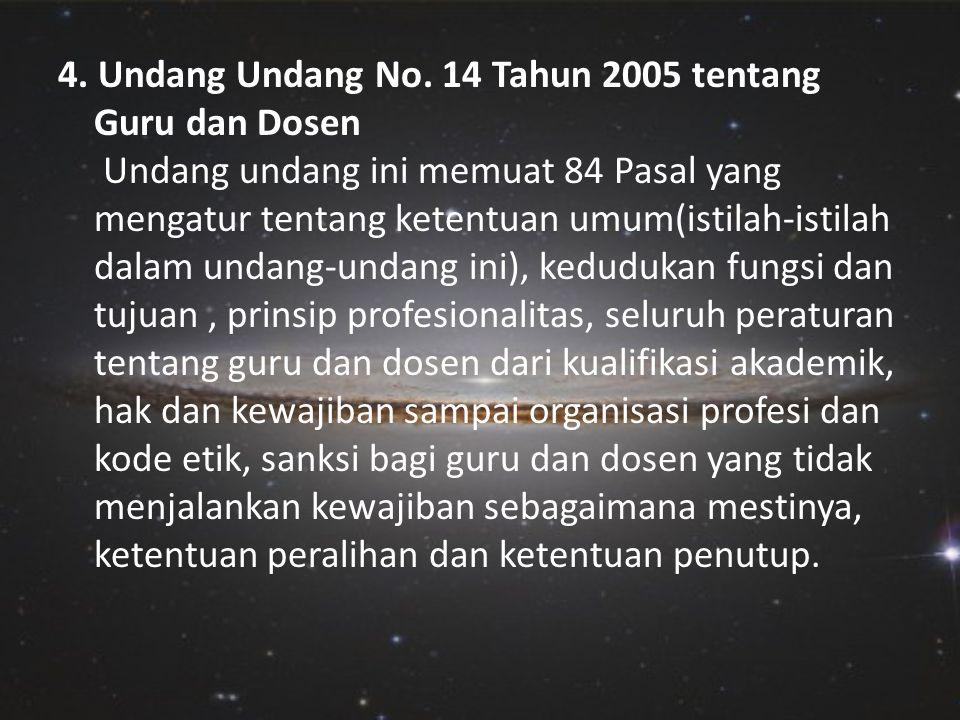 4. Undang Undang No. 14 Tahun 2005 tentang Guru dan Dosen Undang undang ini memuat 84 Pasal yang mengatur tentang ketentuan umum(istilah-istilah dalam