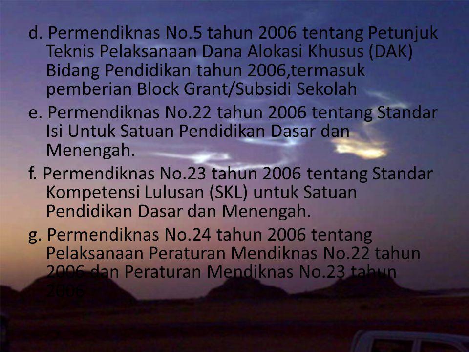 d. Permendiknas No.5 tahun 2006 tentang Petunjuk Teknis Pelaksanaan Dana Alokasi Khusus (DAK) Bidang Pendidikan tahun 2006,termasuk pemberian Block Gr